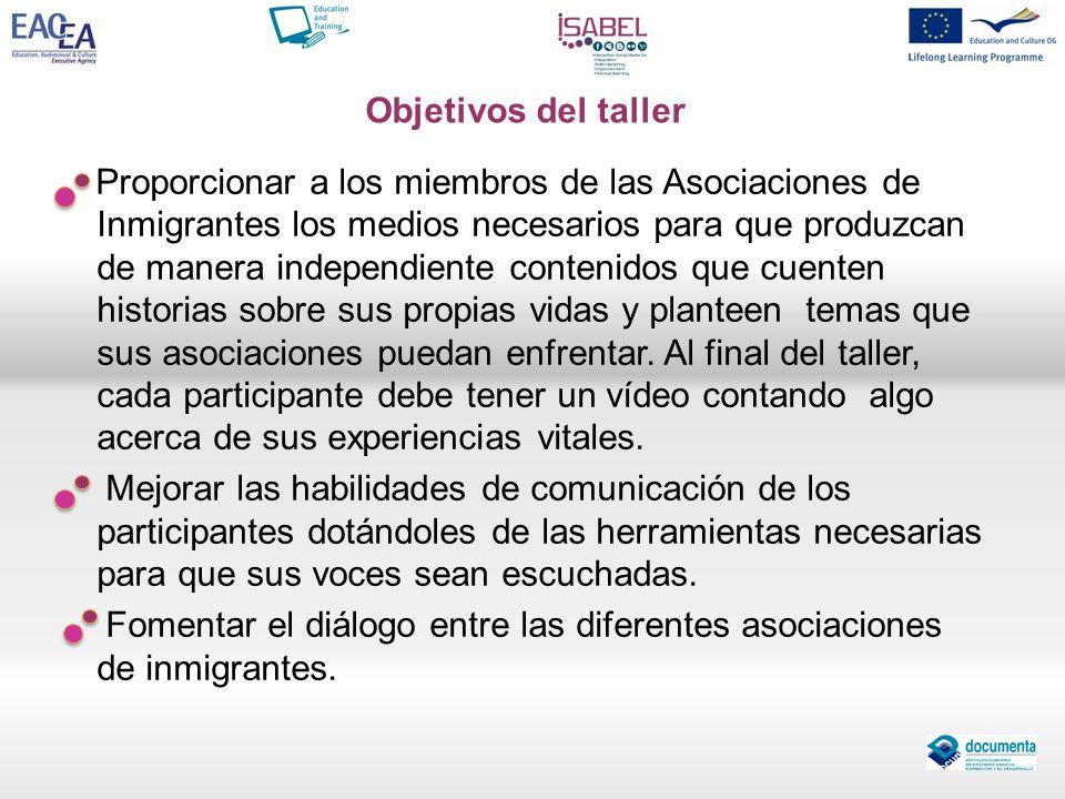 Objetivos del taller Proporcionar a los miembros de las Asociaciones de Inmigrantes los medios necesarios para que produzcan de manera independiente c