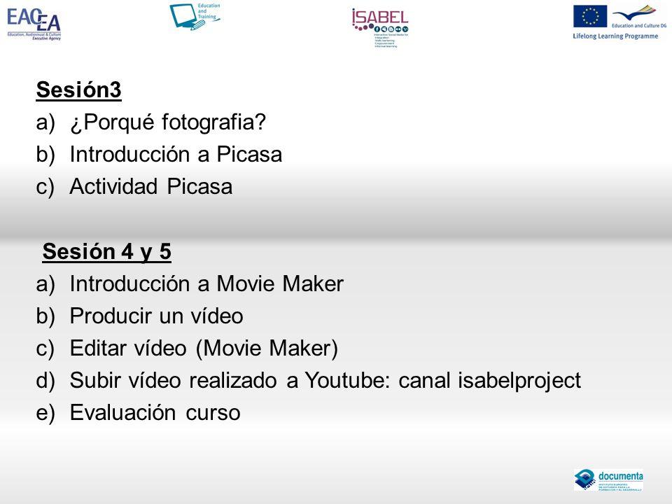 Sesión3 a)¿Porqué fotografia? b)Introducción a Picasa c)Actividad Picasa Sesión 4 y 5 a)Introducción a Movie Maker b)Producir un vídeo c)Editar vídeo