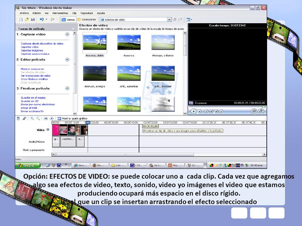 Opción: EFECTOS DE VIDEO Opción: EFECTOS DE VIDEO: se puede colocar uno a cada clip. Cada vez que agregamos algo sea efectos de video, texto, sonido,