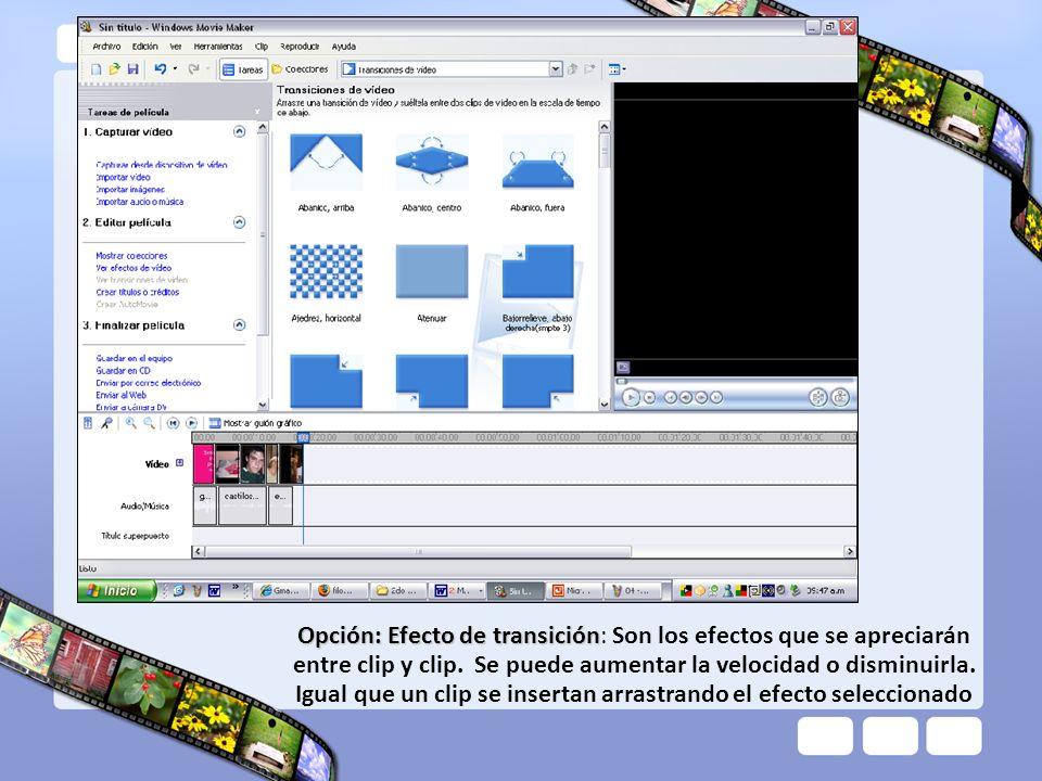 Opción: Efecto de transición Opción: Efecto de transición: Son los efectos que se apreciarán entre clip y clip. Se puede aumentar la velocidad o dismi