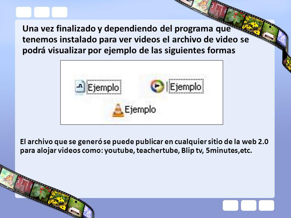 Una vez finalizado y dependiendo del programa que tenemos instalado para ver videos el archivo de video se podrá visualizar por ejemplo de las siguien