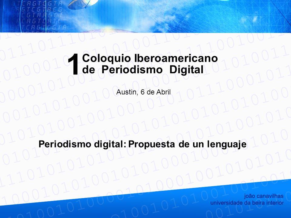 Periodismo digital: Propuesta de un lenguaje Coloquio Iberoamericano Austin, 6 de Abril de Periodismo Digital 1