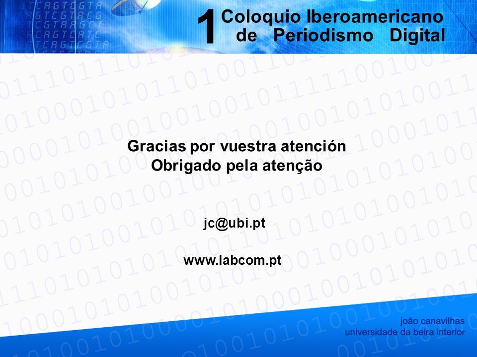 Gracias por vuestra atención Obrigado pela atenção jc@ubi.pt www.labcom.pt Coloquio Iberoamericano de Periodismo Digital 1