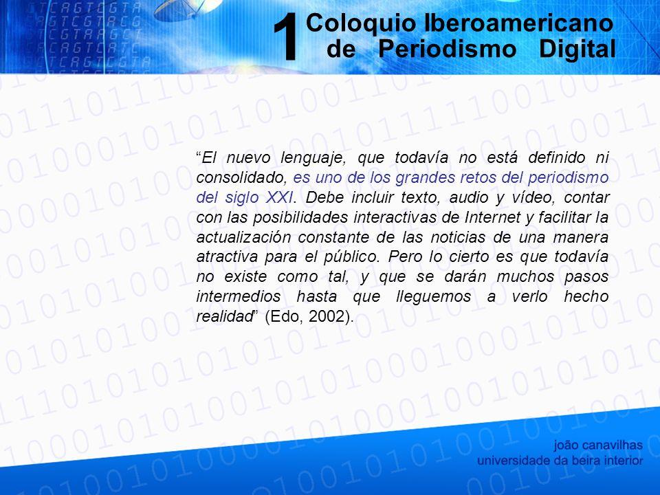 Un nuevo medio se caracteriza por sumar características de los medios anteriores, hasta que adquiere su propio lenguaje [Marshal McLuhan] prensa Hipertext Transport Protocol vídeo/animaciones radiotelevisión texto/fotossonido convergencia + multimedialidad lenguaje periodístico en la Web hipertextualidad interactividad Coloquio Iberoamericano de Periodismo Digital 1