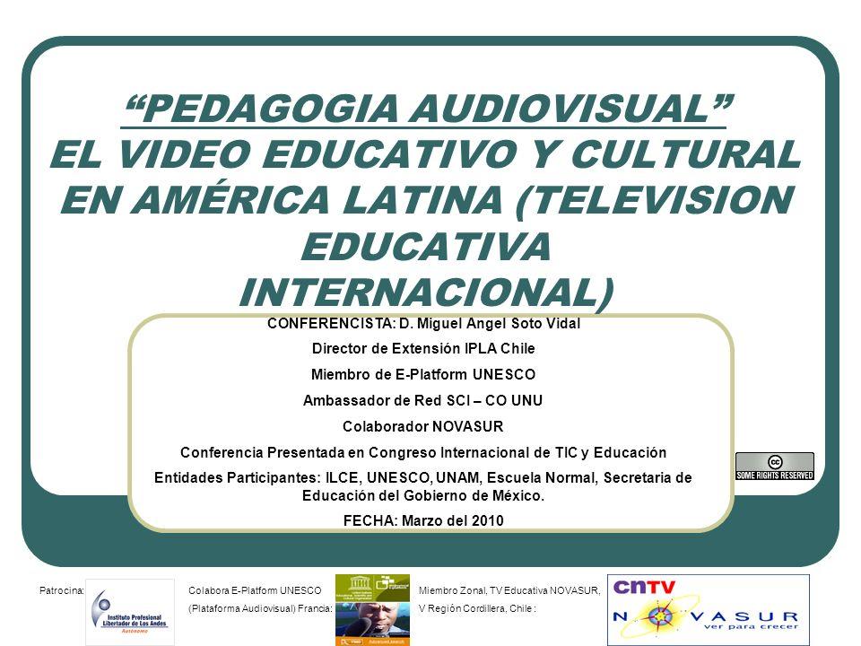PEDAGOGIA AUDIOVISUAL EL VIDEO EDUCATIVO Y CULTURAL EN AMÉRICA LATINA (TELEVISION EDUCATIVA INTERNACIONAL) Patrocina:Colabora E-Platform UNESCO (Plata