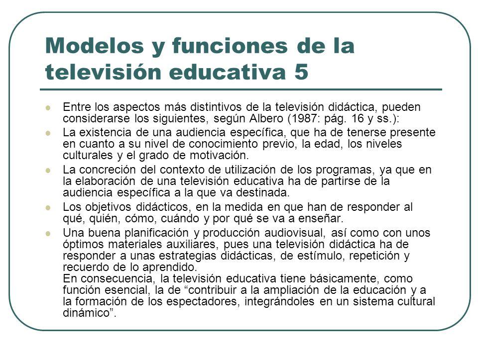 Modelos y funciones de la televisión educativa 5 Entre los aspectos más distintivos de la televisión didáctica, pueden considerarse los siguientes, se