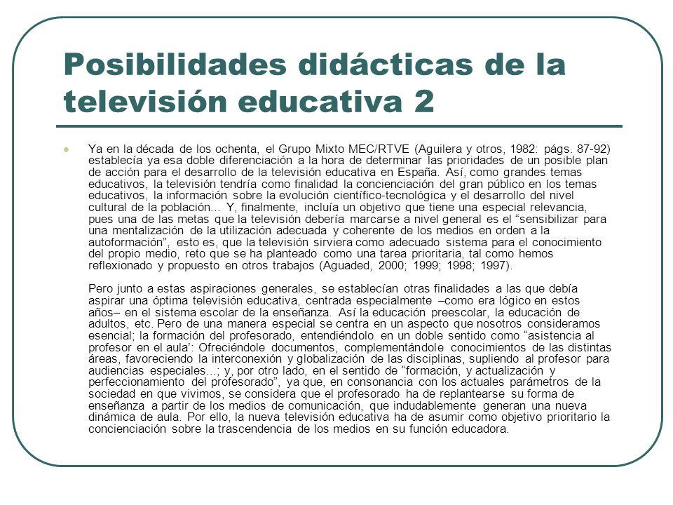 Posibilidades didácticas de la televisión educativa 2 Ya en la década de los ochenta, el Grupo Mixto MEC/RTVE (Aguilera y otros, 1982: págs. 87-92) es