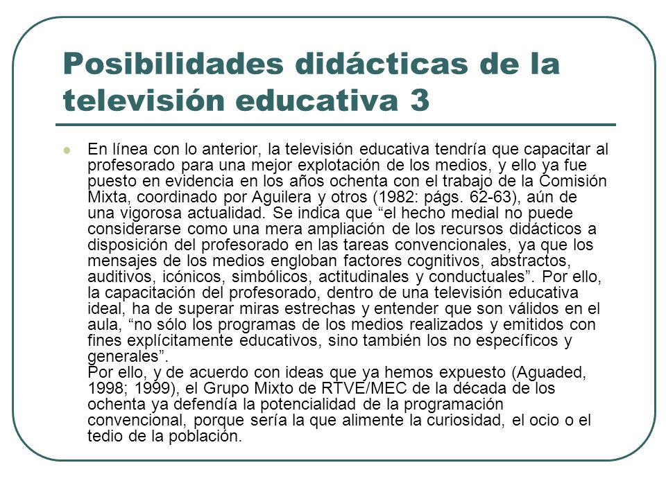 Posibilidades didácticas de la televisión educativa 3 En línea con lo anterior, la televisión educativa tendría que capacitar al profesorado para una