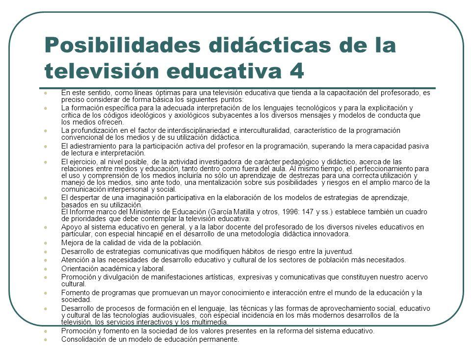 Posibilidades didácticas de la televisión educativa 4 En este sentido, como líneas óptimas para una televisión educativa que tienda a la capacitación