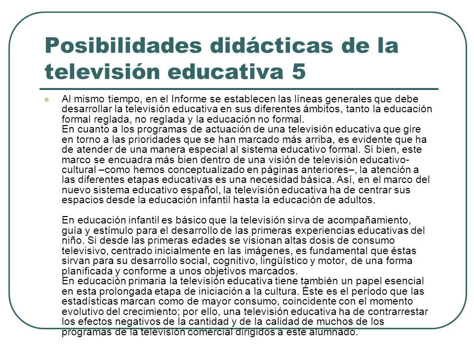 Posibilidades didácticas de la televisión educativa 5 Al mismo tiempo, en el Informe se establecen las líneas generales que debe desarrollar la televi