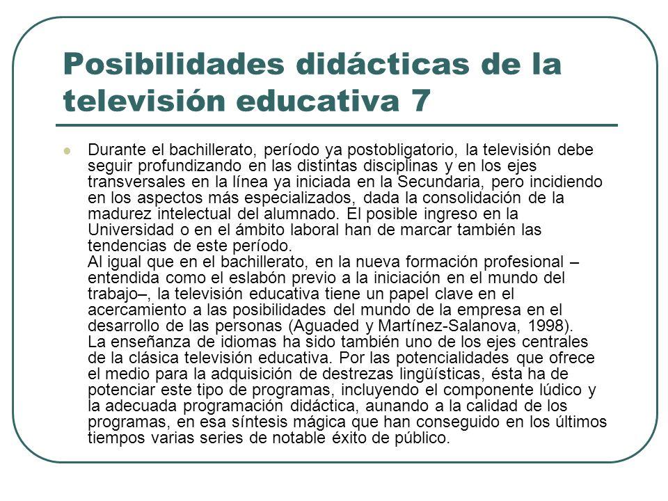 Posibilidades didácticas de la televisión educativa 7 Durante el bachillerato, período ya postobligatorio, la televisión debe seguir profundizando en