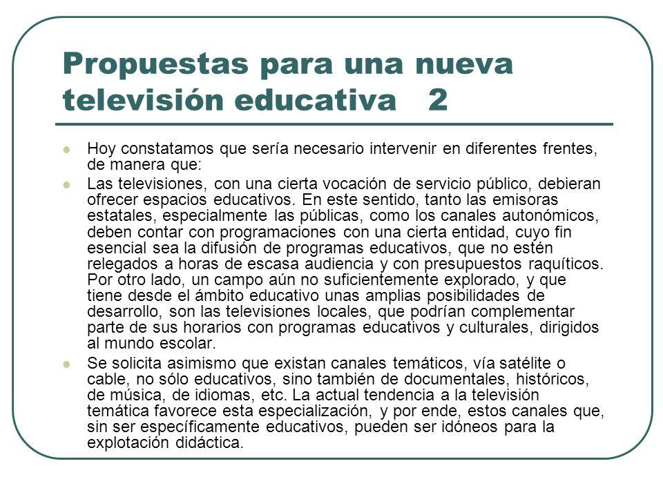 Propuestas para una nueva televisión educativa 2 Hoy constatamos que sería necesario intervenir en diferentes frentes, de manera que: Las televisiones