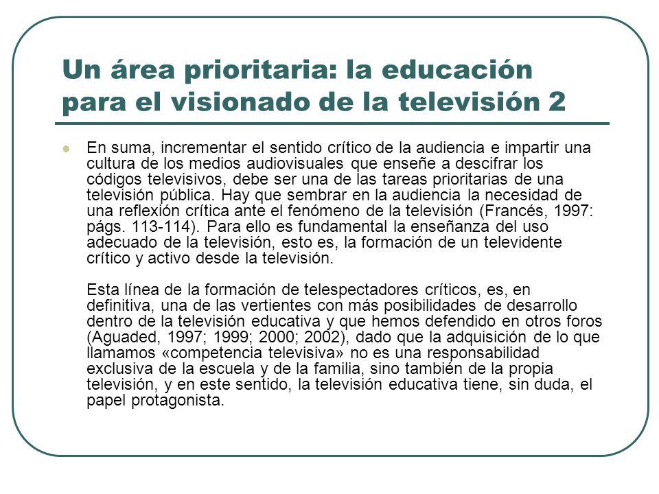 Un área prioritaria: la educación para el visionado de la televisión 2 En suma, incrementar el sentido crítico de la audiencia e impartir una cultura
