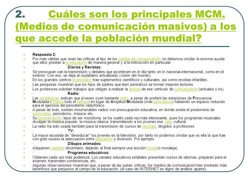 2. Cuáles son los principales MCM. (Medios de comunicación masivos) a los que accede la población mundial?Cuáles son los principales MCM. (Medios de c