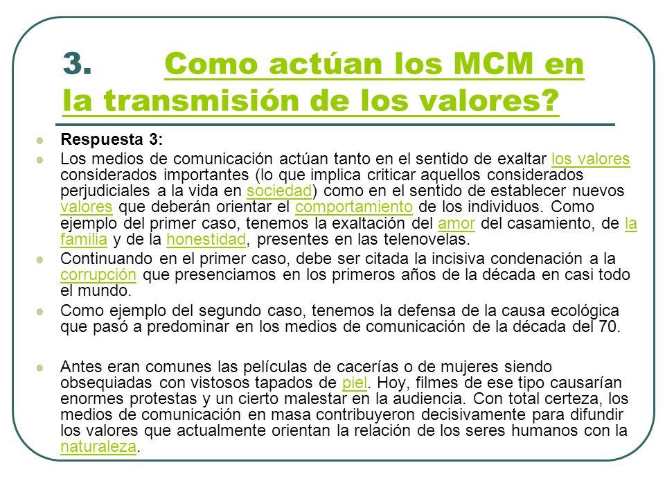 3. Como actúan los MCM en la transmisión de los valores?Como actúan los MCM en la transmisión de los valores? Respuesta 3: Los medios de comunicación