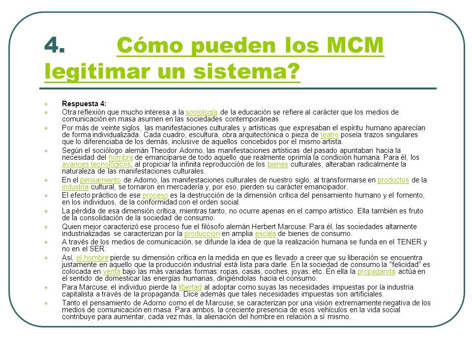 4. Cómo pueden los MCM legitimar un sistema?Cómo pueden los MCM legitimar un sistema? Respuesta 4: Otra reflexión que mucho interesa a la sociología d
