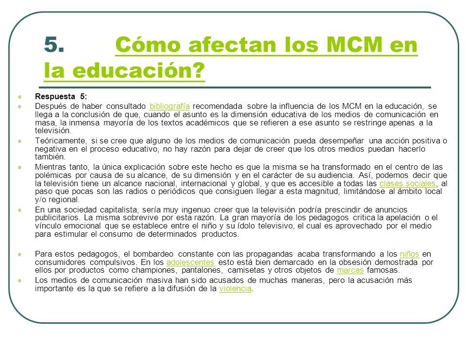 5. Cómo afectan los MCM en la educación?Cómo afectan los MCM en la educación? Respuesta 5: Después de haber consultado bibliografía recomendada sobre