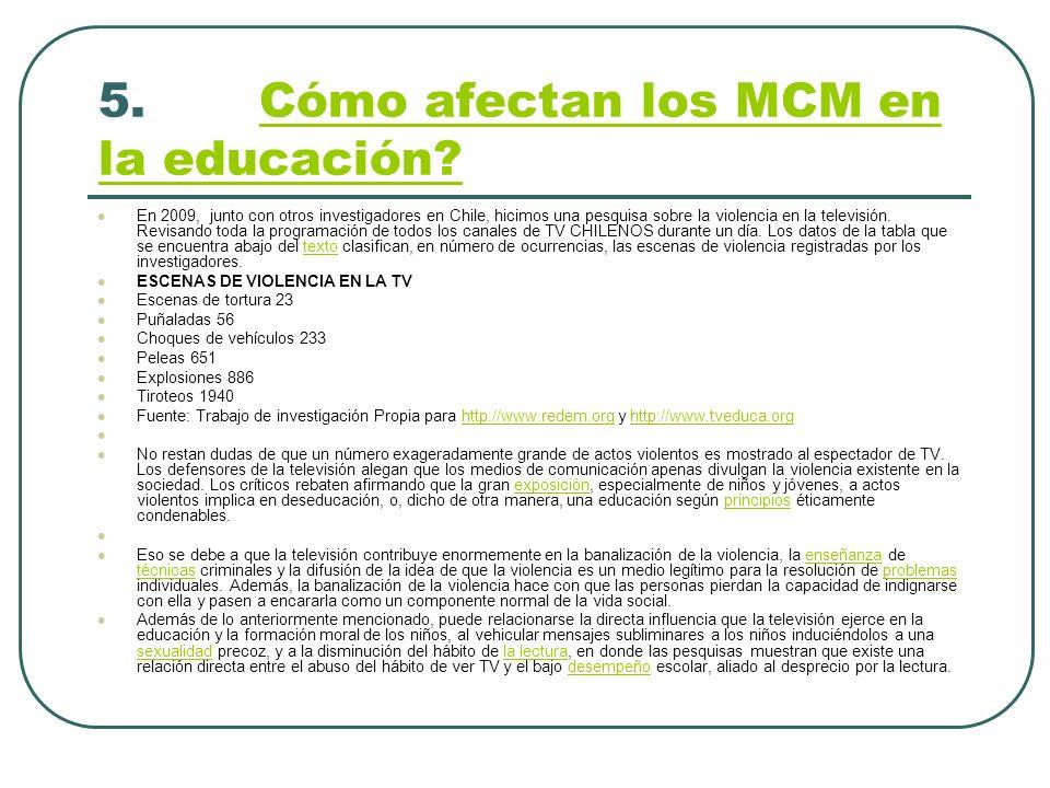 5. Cómo afectan los MCM en la educación?Cómo afectan los MCM en la educación? En 2009, junto con otros investigadores en Chile, hicimos una pesquisa s