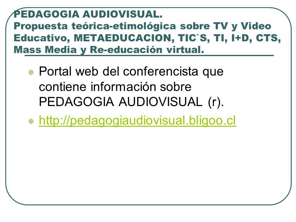 PEDAGOGIA AUDIOVISUAL. Propuesta teórica-etimológica sobre TV y Video Educativo, METAEDUCACION, TIC`S, TI, I+D, CTS, Mass Media y Re-educación virtual