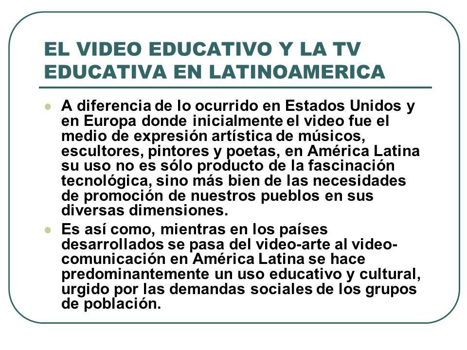 EL VIDEO EDUCATIVO Y LA TV EDUCATIVA EN LATINOAMERICA A diferencia de lo ocurrido en Estados Unidos y en Europa donde inicialmente el video fue el med
