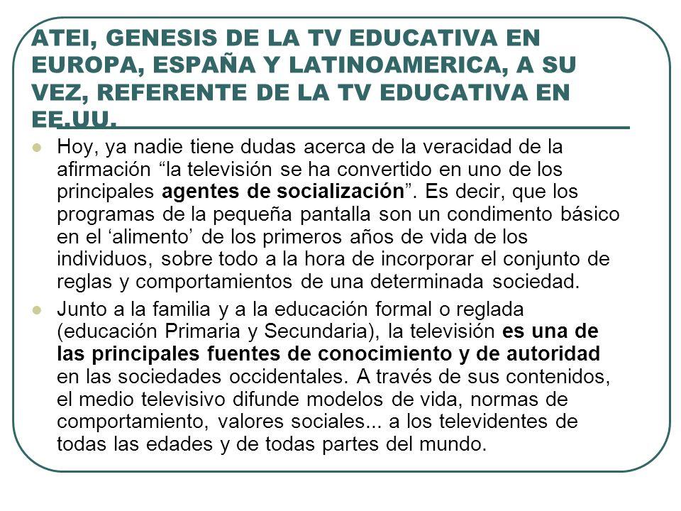 ATEI, GENESIS DE LA TV EDUCATIVA EN EUROPA, ESPAÑA Y LATINOAMERICA, A SU VEZ, REFERENTE DE LA TV EDUCATIVA EN EE.UU. Hoy, ya nadie tiene dudas acerca