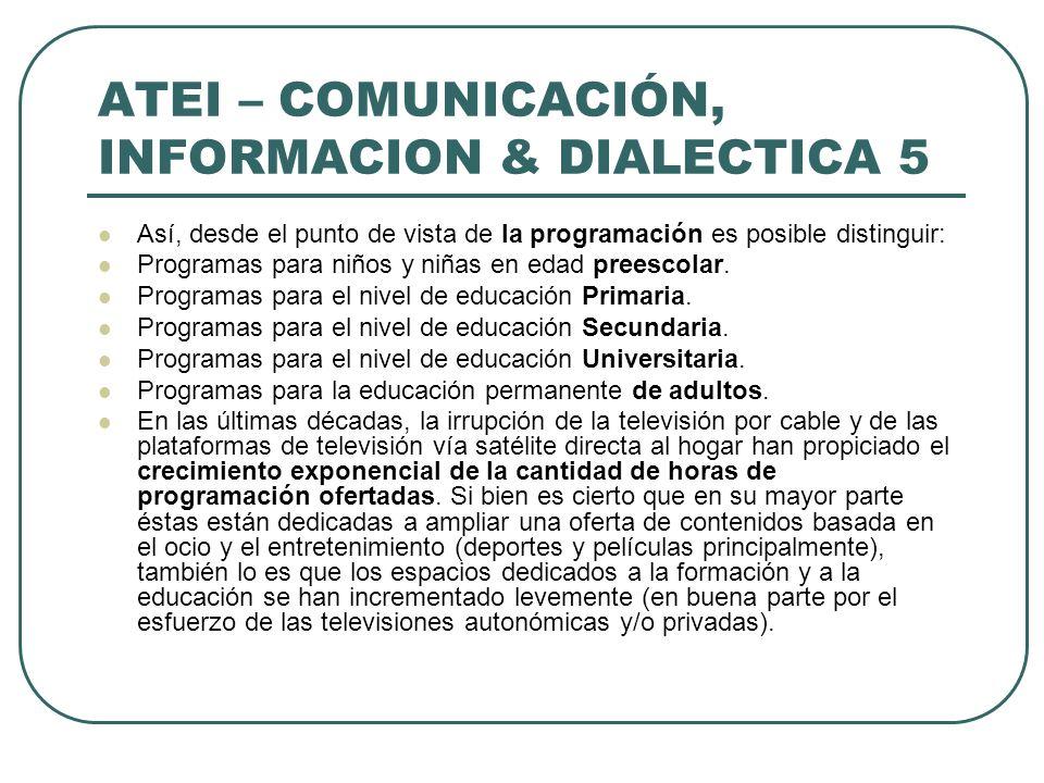 ATEI – COMUNICACIÓN, INFORMACION & DIALECTICA 5 Así, desde el punto de vista de la programación es posible distinguir: Programas para niños y niñas en