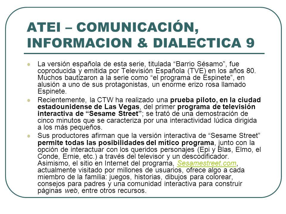ATEI – COMUNICACIÓN, INFORMACION & DIALECTICA 9 La versión española de esta serie, titulada Barrio Sésamo, fue coproducida y emitida por Televisión Es