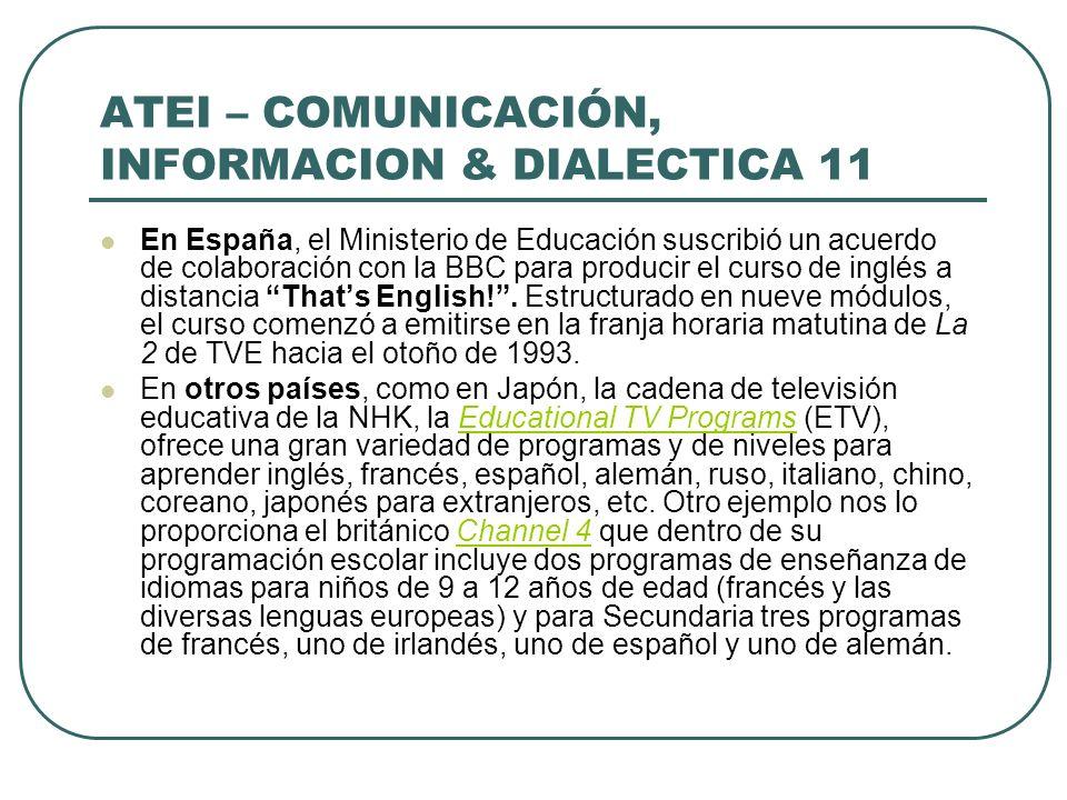 ATEI – COMUNICACIÓN, INFORMACION & DIALECTICA 11 En España, el Ministerio de Educación suscribió un acuerdo de colaboración con la BBC para producir e