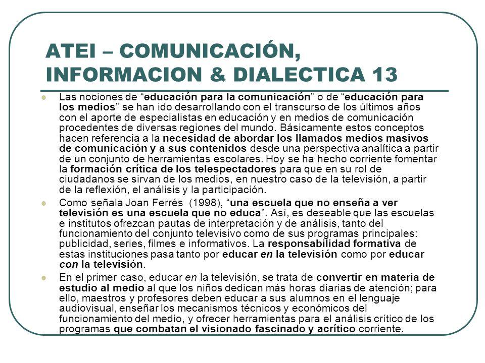 ATEI – COMUNICACIÓN, INFORMACION & DIALECTICA 13 Las nociones de educación para la comunicación o de educación para los medios se han ido desarrolland