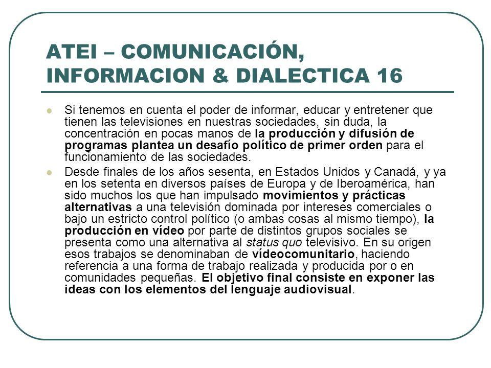 ATEI – COMUNICACIÓN, INFORMACION & DIALECTICA 16 Si tenemos en cuenta el poder de informar, educar y entretener que tienen las televisiones en nuestra