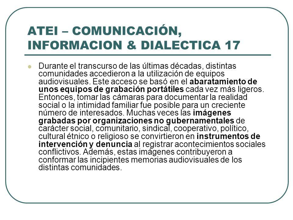 ATEI – COMUNICACIÓN, INFORMACION & DIALECTICA 17 Durante el transcurso de las últimas décadas, distintas comunidades accedieron a la utilización de eq