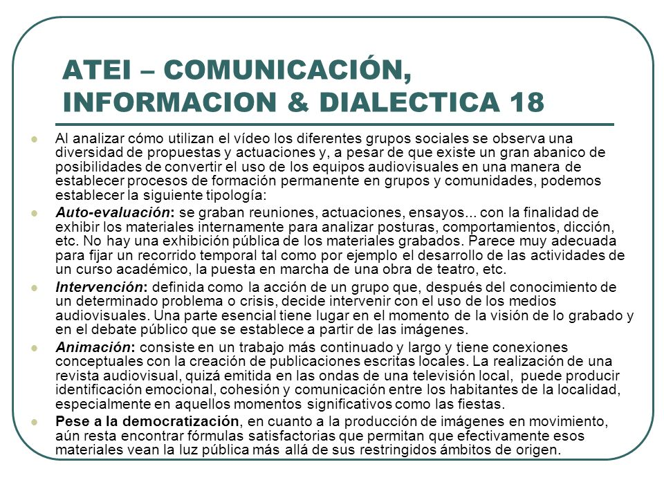 ATEI – COMUNICACIÓN, INFORMACION & DIALECTICA 18 Al analizar cómo utilizan el vídeo los diferentes grupos sociales se observa una diversidad de propue