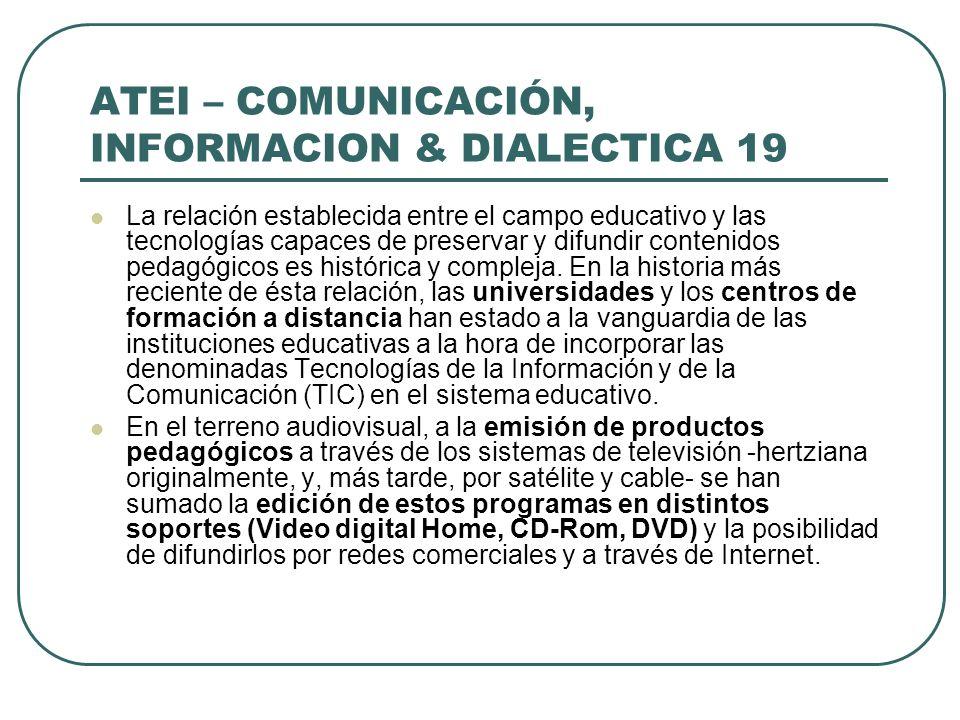 ATEI – COMUNICACIÓN, INFORMACION & DIALECTICA 19 La relación establecida entre el campo educativo y las tecnologías capaces de preservar y difundir co