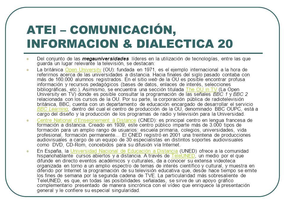ATEI – COMUNICACIÓN, INFORMACION & DIALECTICA 20 Del conjunto de las megauniversidades líderes en la utilización de tecnologías, entre las que guarda