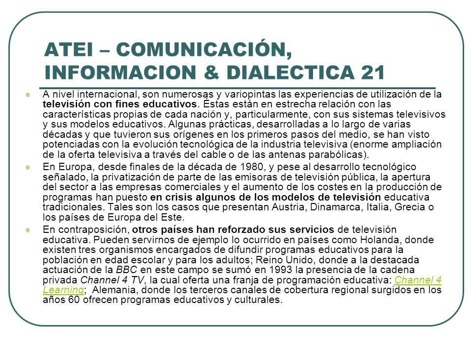 ATEI – COMUNICACIÓN, INFORMACION & DIALECTICA 21 A nivel internacional, son numerosas y variopintas las experiencias de utilización de la televisión c