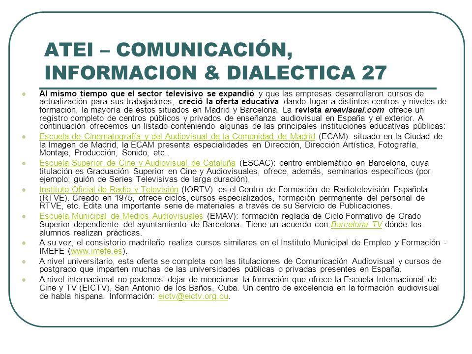 ATEI – COMUNICACIÓN, INFORMACION & DIALECTICA 27 Al mismo tiempo que el sector televisivo se expandió y que las empresas desarrollaron cursos de actua