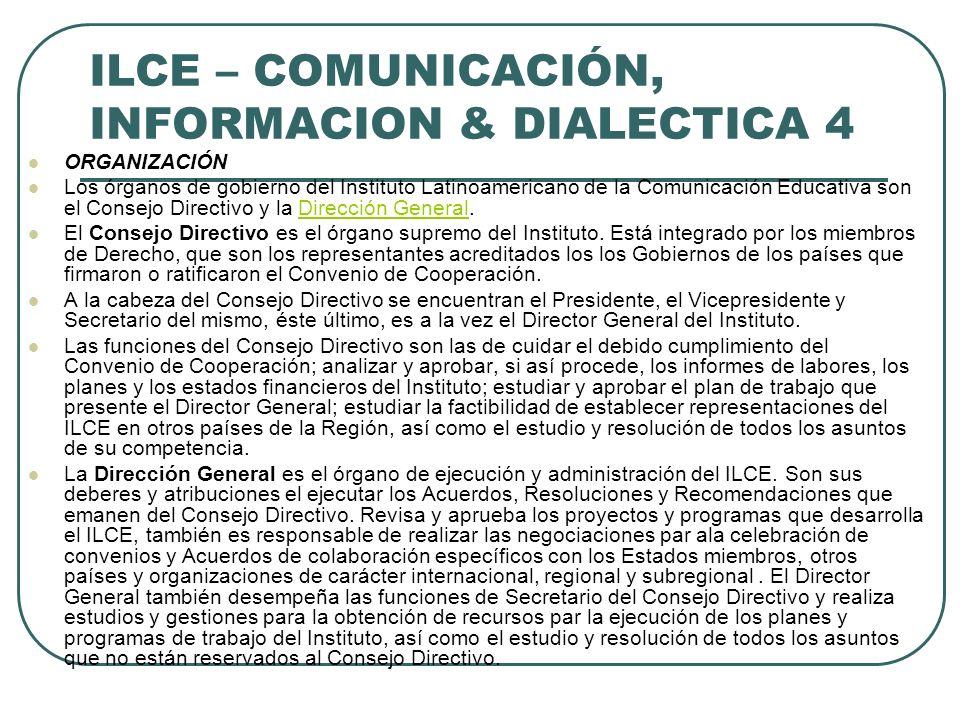ILCE – COMUNICACIÓN, INFORMACION & DIALECTICA 4 ORGANIZACIÓN Los órganos de gobierno del Instituto Latinoamericano de la Comunicación Educativa son el