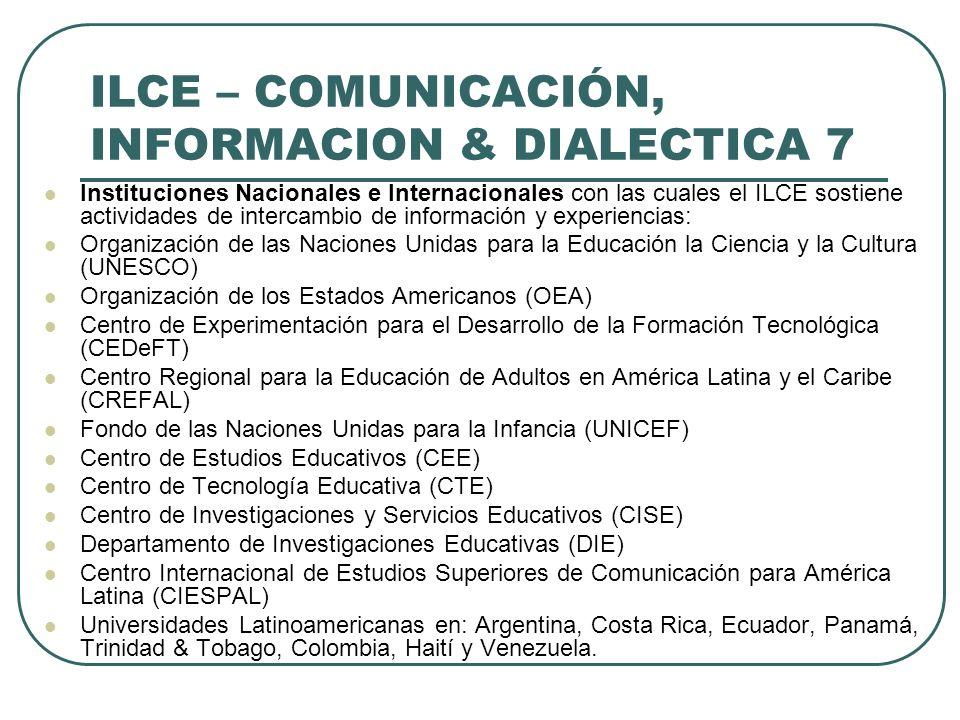 ILCE – COMUNICACIÓN, INFORMACION & DIALECTICA 7 Instituciones Nacionales e Internacionales con las cuales el ILCE sostiene actividades de intercambio