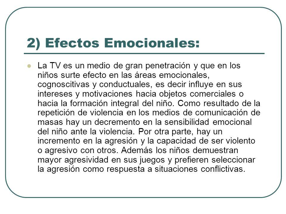 2) Efectos Emocionales: La TV es un medio de gran penetración y que en los niños surte efecto en las áreas emocionales, cognoscitivas y conductuales,