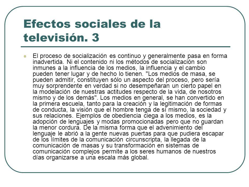 Efectos sociales de la televisión. 3 El proceso de socialización es continuo y generalmente pasa en forma inadvertida. Ni el contenido ni los métodos