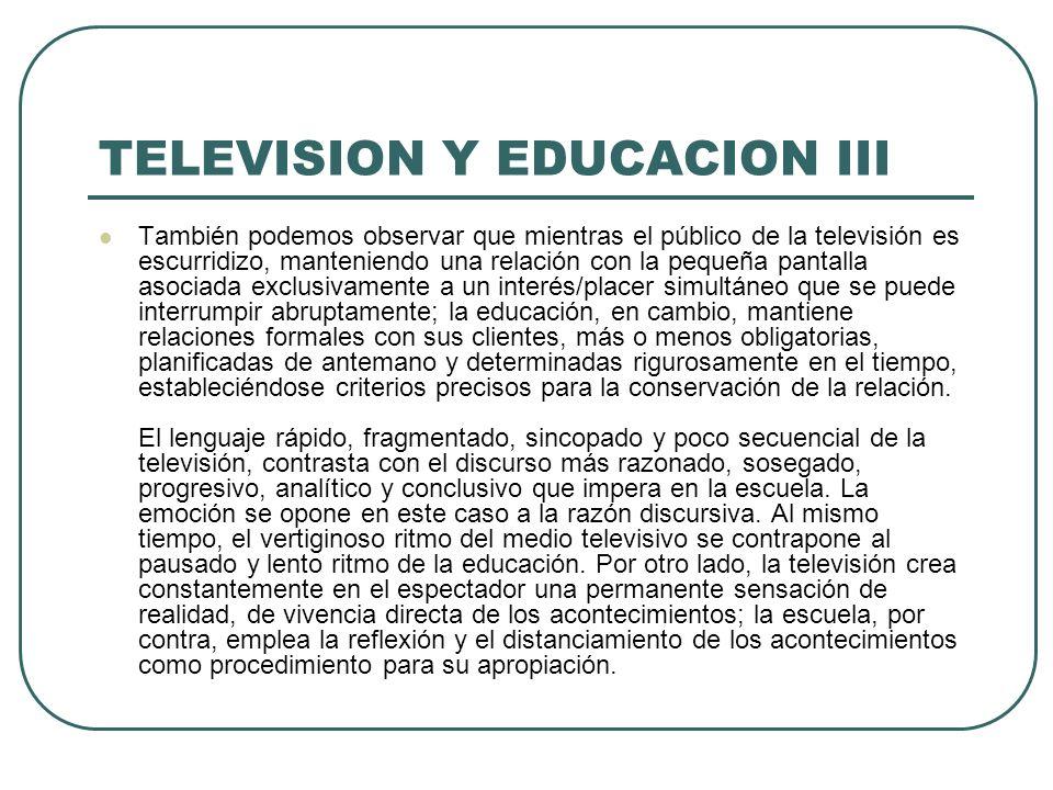 TELEVISION Y EDUCACION III También podemos observar que mientras el público de la televisión es escurridizo, manteniendo una relación con la pequeña p