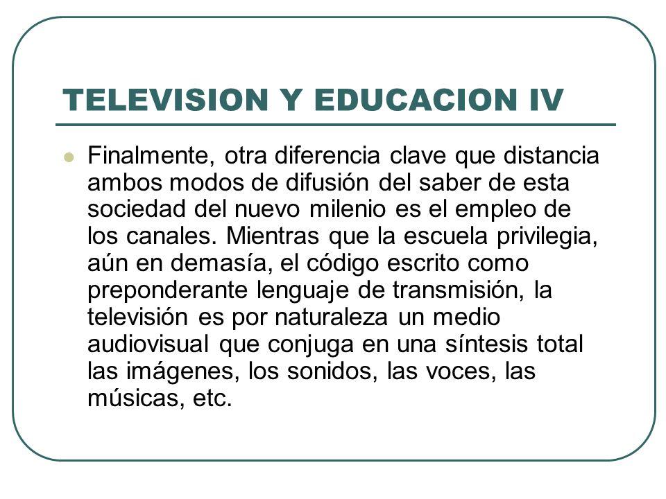TELEVISION Y EDUCACION IV Finalmente, otra diferencia clave que distancia ambos modos de difusión del saber de esta sociedad del nuevo milenio es el e