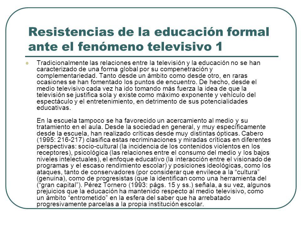 Resistencias de la educación formal ante el fenómeno televisivo 1 Tradicionalmente las relaciones entre la televisión y la educación no se han caracte