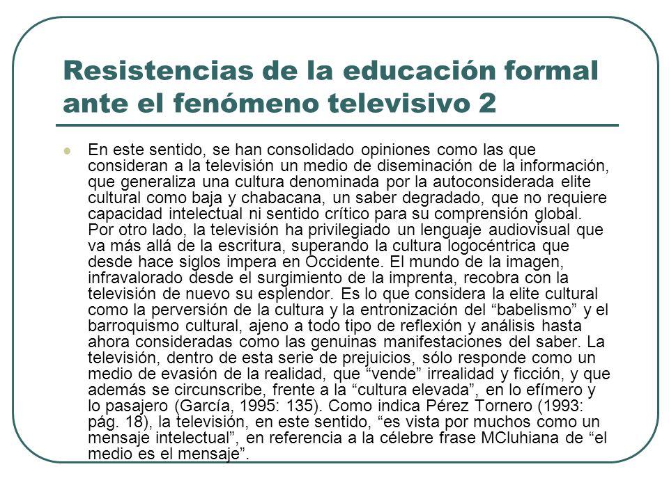 Resistencias de la educación formal ante el fenómeno televisivo 2 En este sentido, se han consolidado opiniones como las que consideran a la televisió