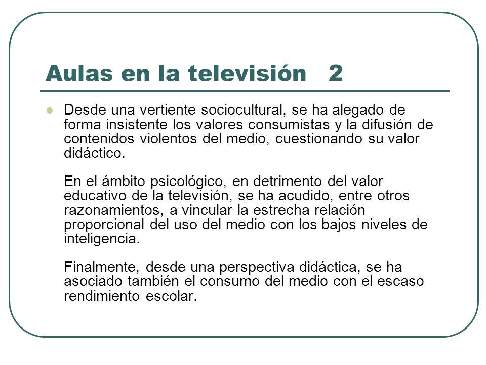 Aulas en la televisión 2 Desde una vertiente sociocultural, se ha alegado de forma insistente los valores consumistas y la difusión de contenidos viol