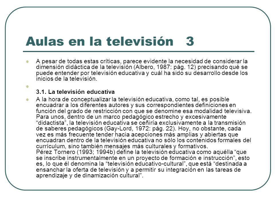 Aulas en la televisión 3 A pesar de todas estas críticas, parece evidente la necesidad de considerar la dimensión didáctica de la televisión (Albero,