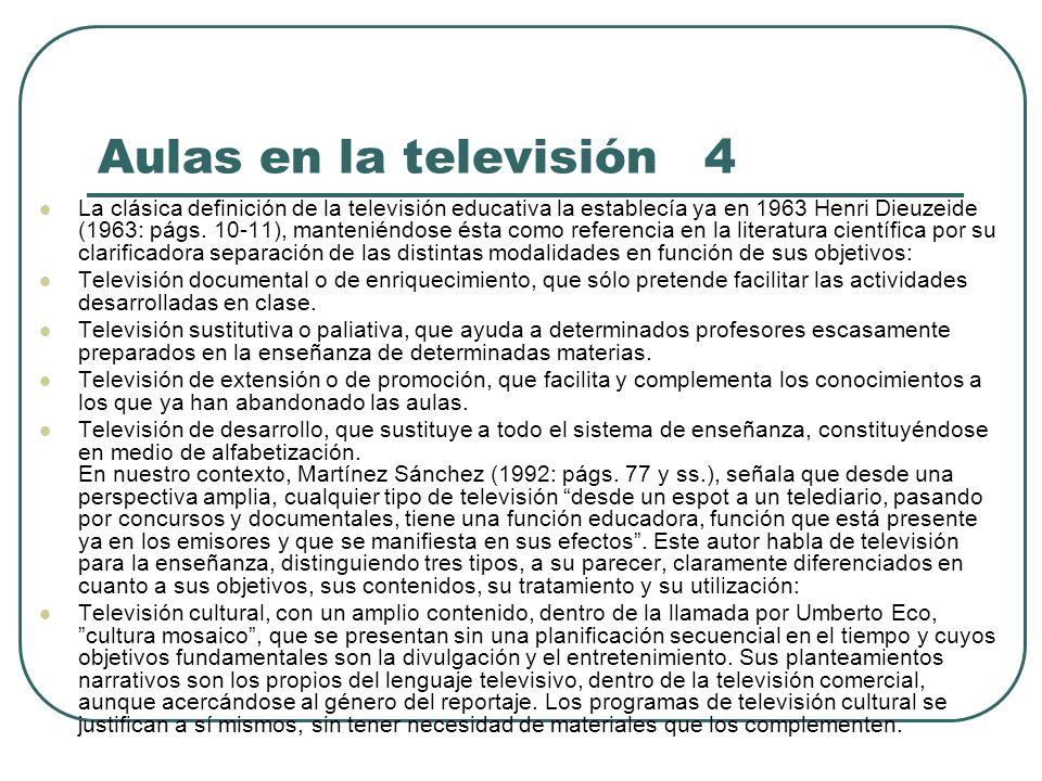 Aulas en la televisión 4 La clásica definición de la televisión educativa la establecía ya en 1963 Henri Dieuzeide (1963: págs. 10-11), manteniéndose