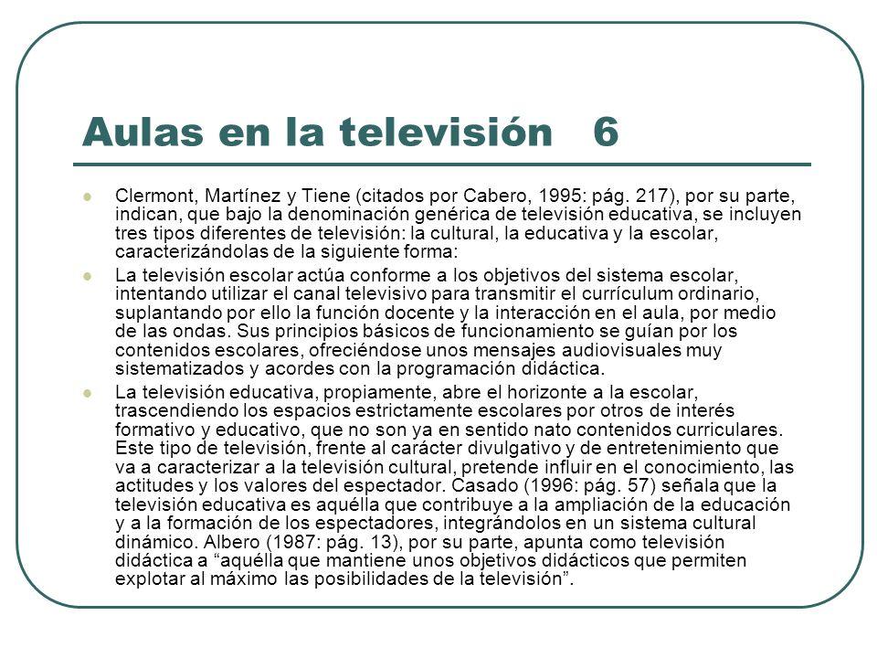 Aulas en la televisión 6 Clermont, Martínez y Tiene (citados por Cabero, 1995: pág. 217), por su parte, indican, que bajo la denominación genérica de