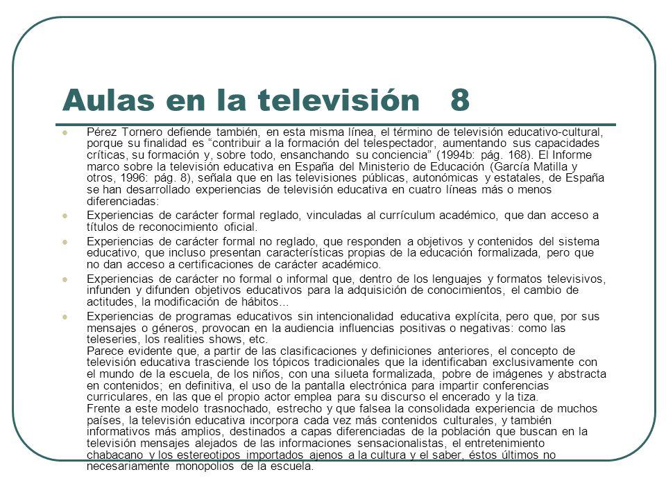 Aulas en la televisión 8 Pérez Tornero defiende también, en esta misma línea, el término de televisión educativo-cultural, porque su finalidad es cont