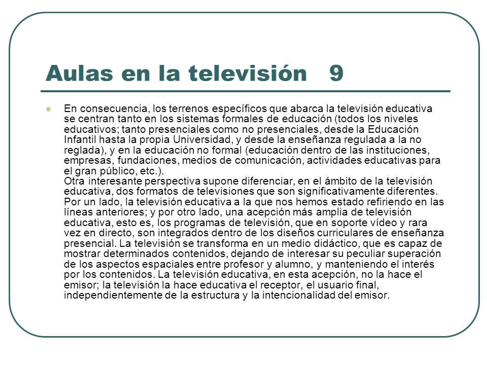 Aulas en la televisión 9 En consecuencia, los terrenos específicos que abarca la televisión educativa se centran tanto en los sistemas formales de edu